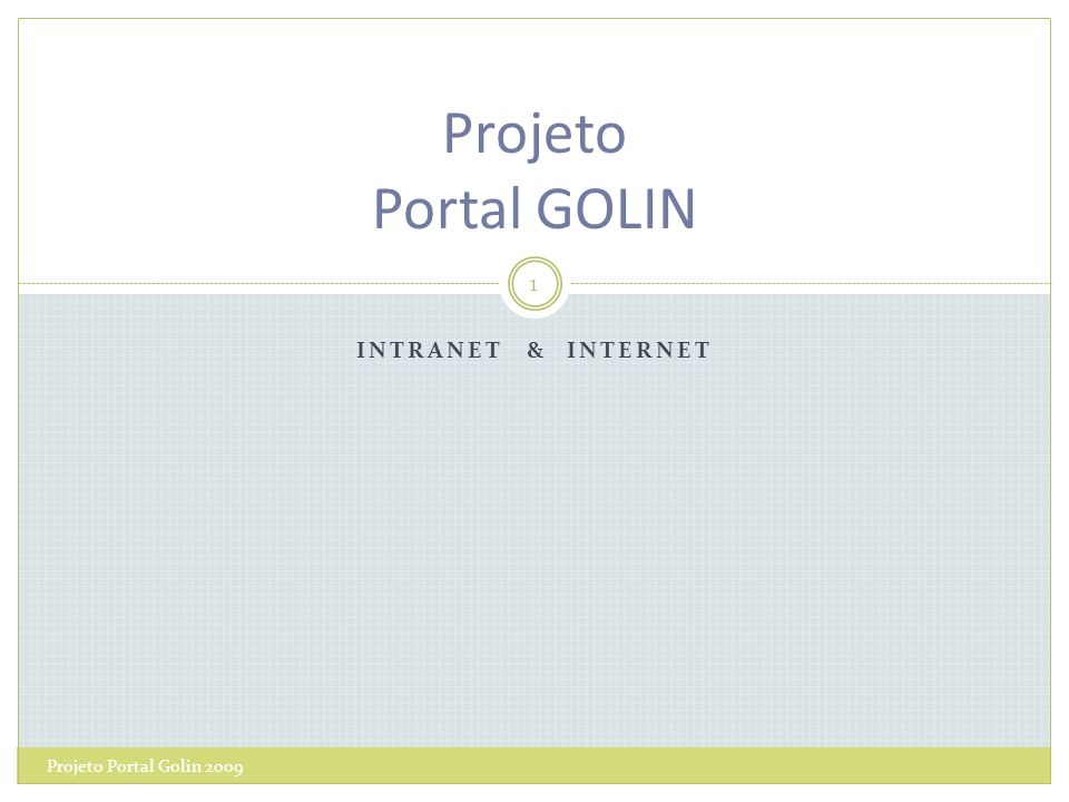 Projeto Portal GOLIN Intranet & Internet Projeto Portal Golin 2009