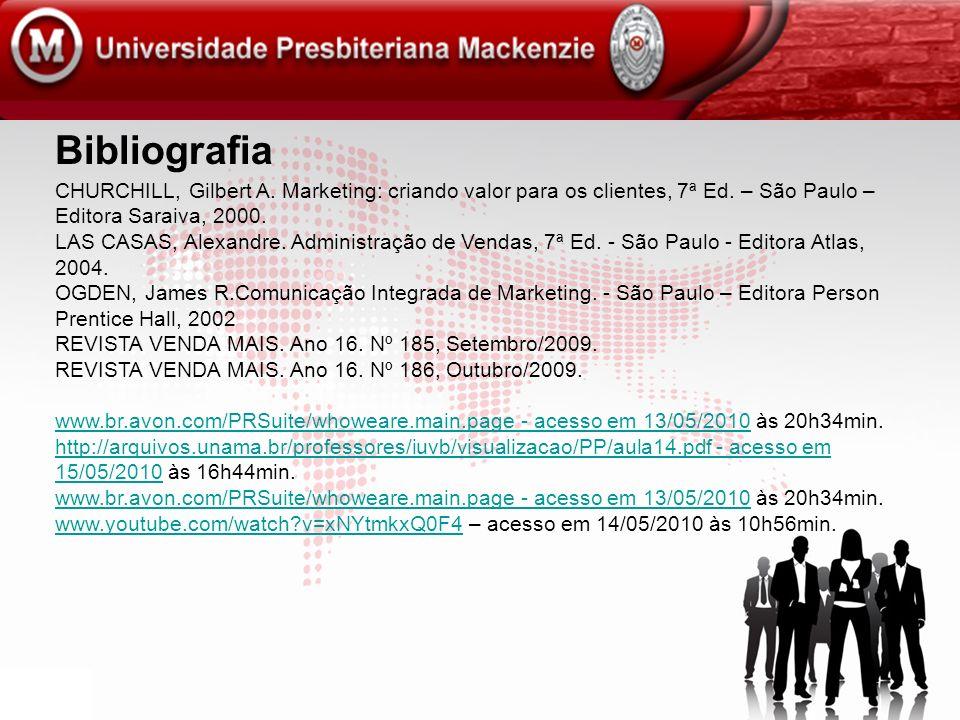 Bibliografia CHURCHILL, Gilbert A. Marketing: criando valor para os clientes, 7ª Ed. – São Paulo – Editora Saraiva, 2000.
