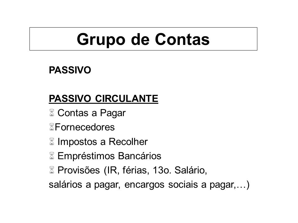 Grupo de Contas PASSIVO PASSIVO CIRCULANTE Contas a Pagar Fornecedores