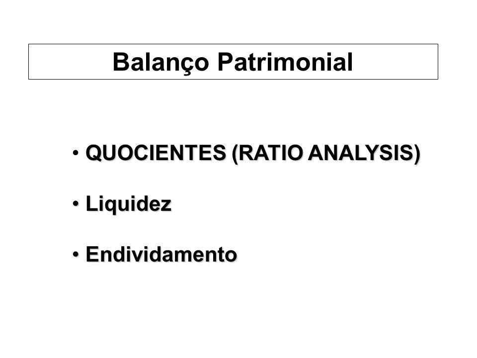 Balanço Patrimonial QUOCIENTES (RATIO ANALYSIS) Liquidez Endividamento
