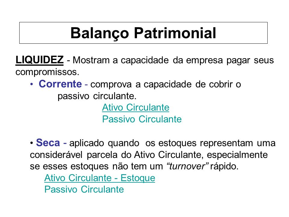 Balanço Patrimonial LIQUIDEZ - Mostram a capacidade da empresa pagar seus compromissos.