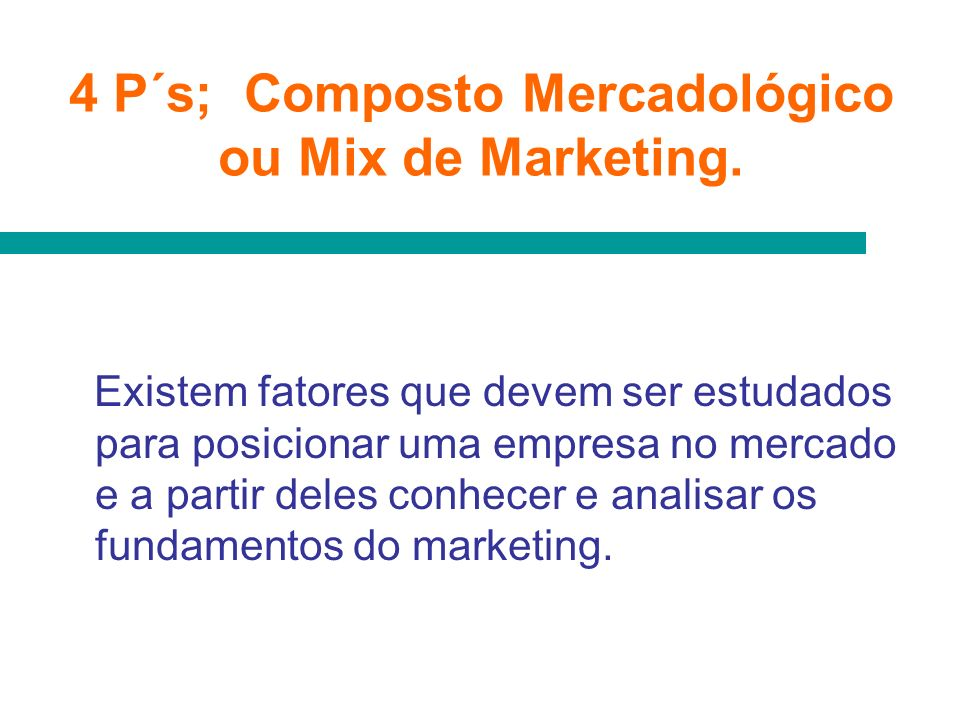 4 P´s; Composto Mercadológico ou Mix de Marketing.