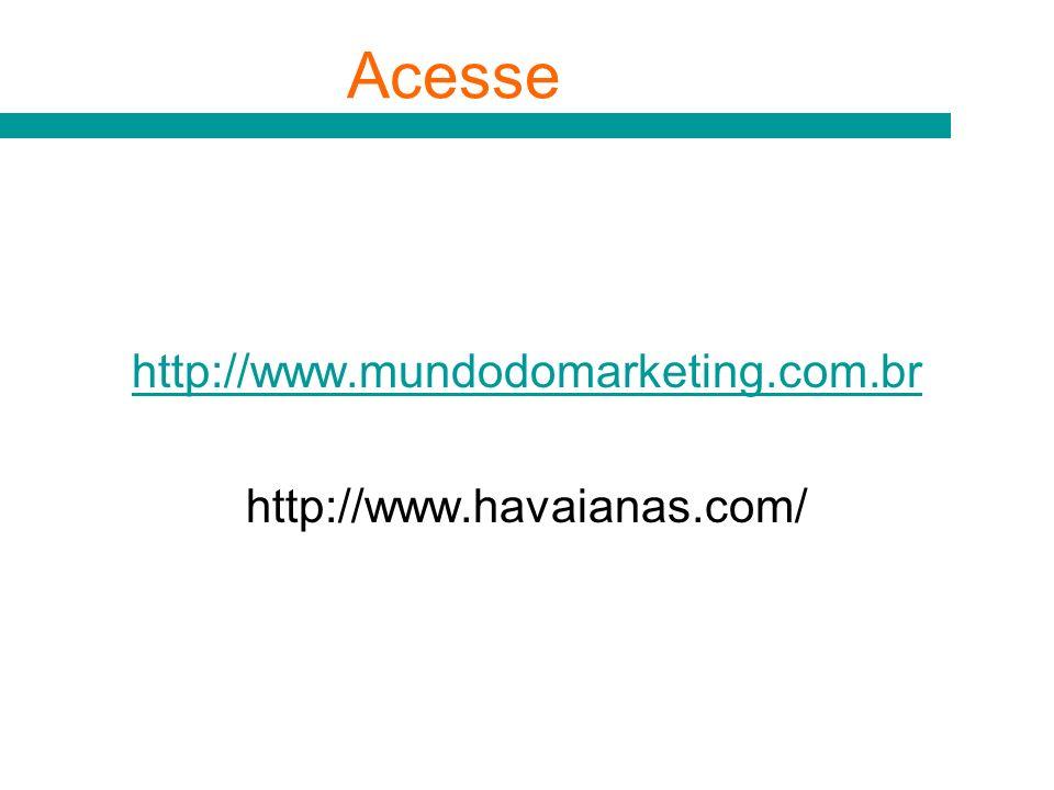 Acesse http://www.mundodomarketing.com.br http://www.havaianas.com/