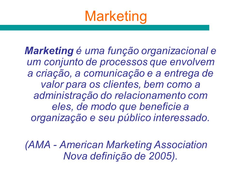 (AMA - American Marketing Association Nova definição de 2005).