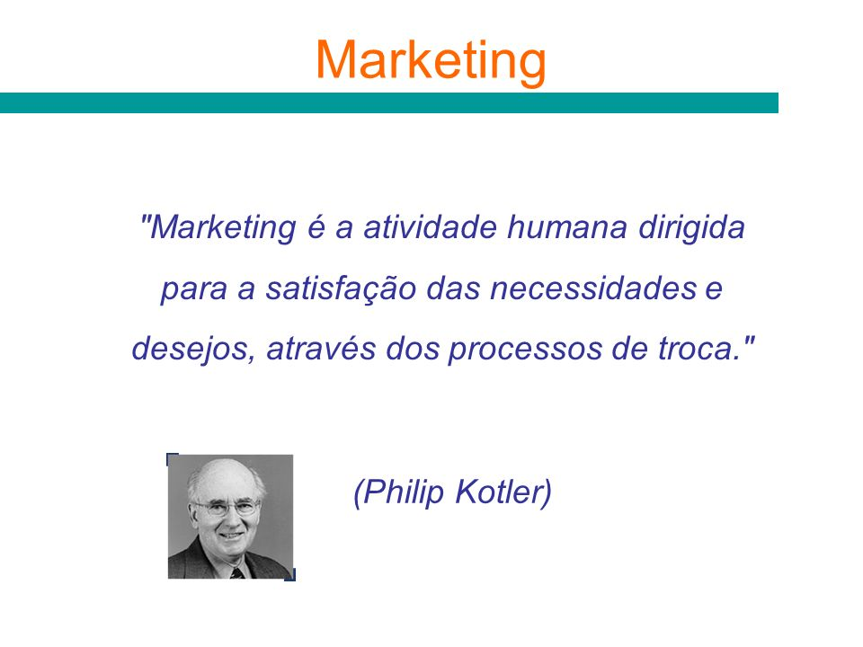 Marketing Marketing é a atividade humana dirigida