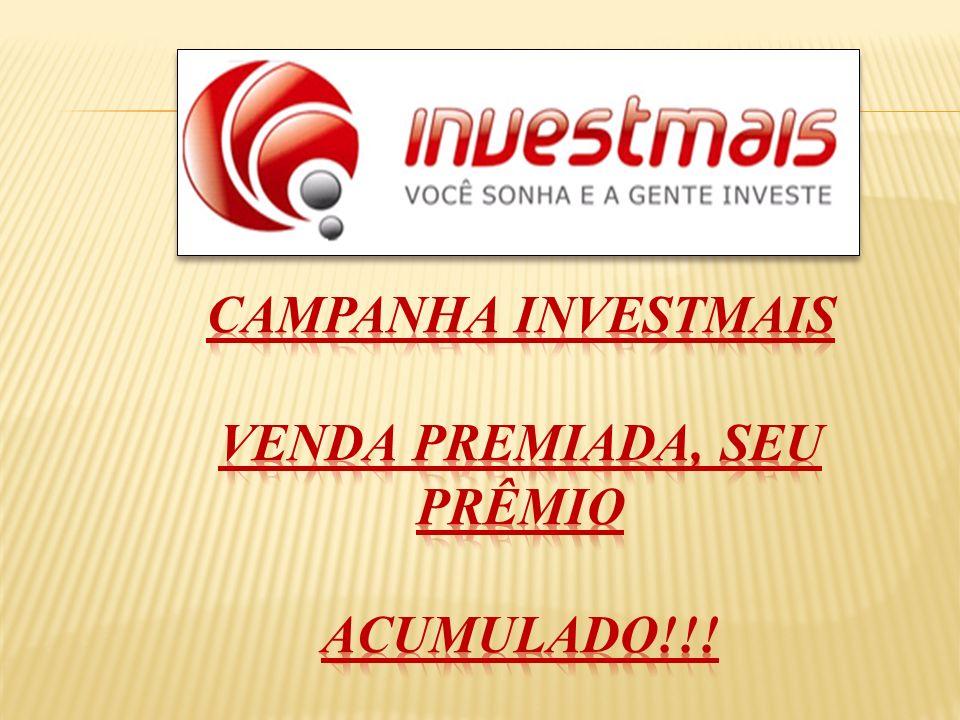 Campanha Investmais Venda premiada, seu prêmio acumulado!!!