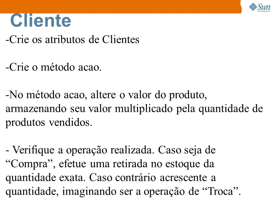 Cliente Crie os atributos de Clientes Crie o método acao.