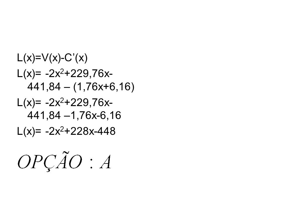 L(x)=V(x)-C'(x) L(x)= -2x2+229,76x-441,84 – (1,76x+6,16) L(x)= -2x2+229,76x-441,84 –1,76x-6,16.