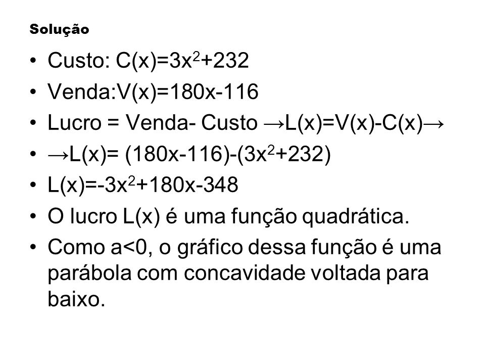 Lucro = Venda- Custo →L(x)=V(x)-C(x)→ →L(x)= (180x-116)-(3x2+232)