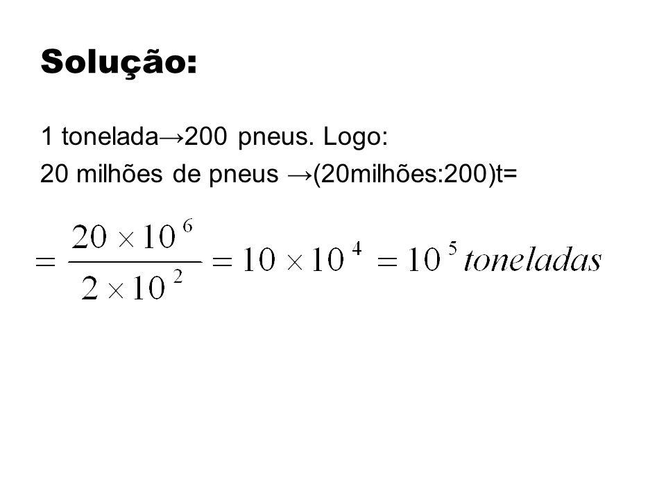 Solução: 1 tonelada→200 pneus. Logo:
