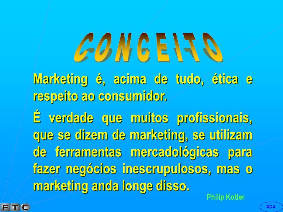 C O N C E I T O Marketing é, acima de tudo, ética e respeito ao consumidor.
