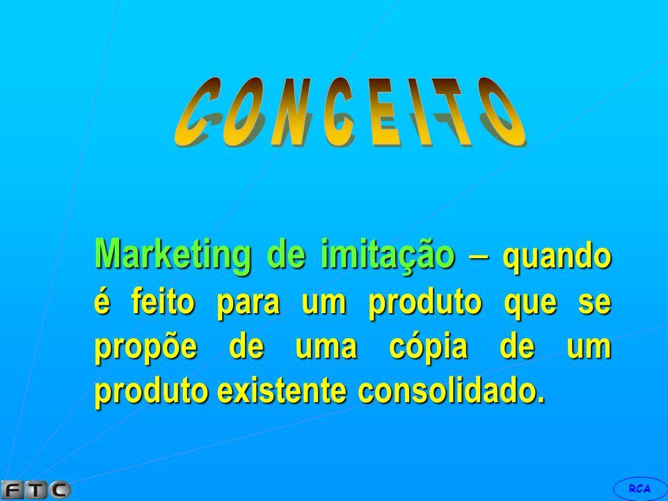 C O N C E I T O Marketing de imitação – quando é feito para um produto que se propõe de uma cópia de um produto existente consolidado.