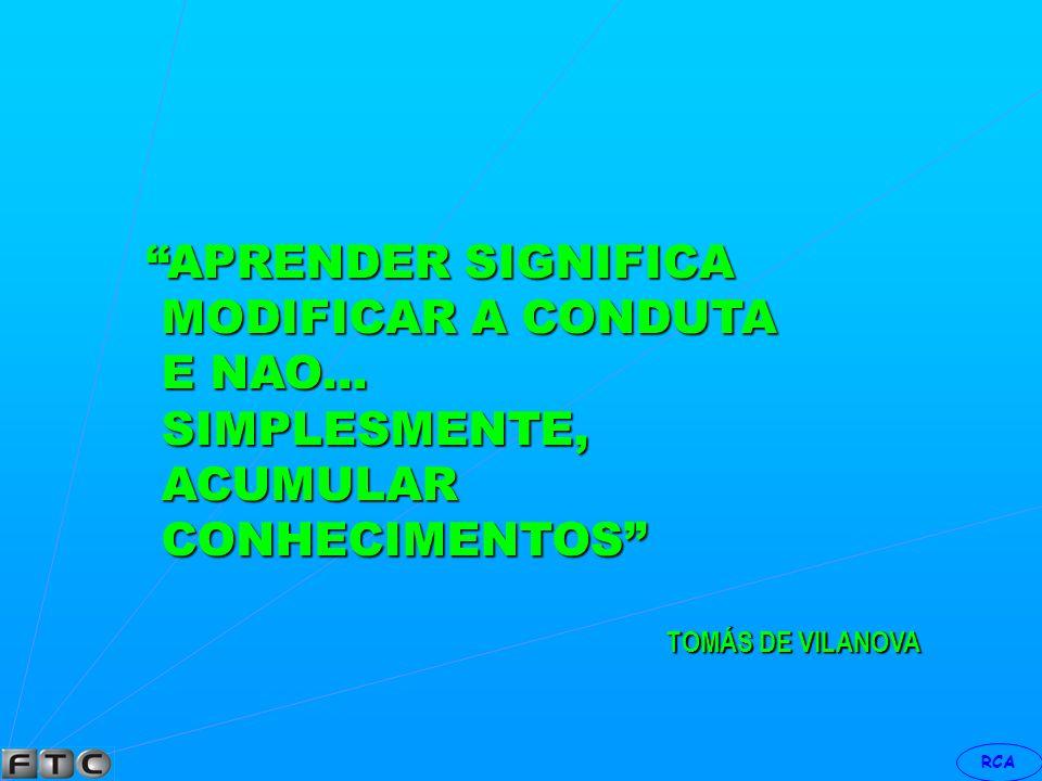 APRENDER SIGNIFICA MODIFICAR A CONDUTA E NAO... SIMPLESMENTE,