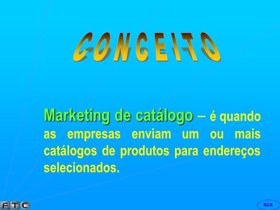 C O N C E I T O Marketing de catálogo – é quando as empresas enviam um ou mais catálogos de produtos para endereços selecionados.