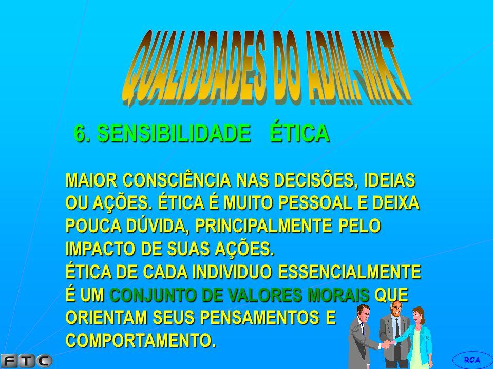 QUALIDDADES DO ADM. MKT 6. SENSIBILIDADE ÉTICA