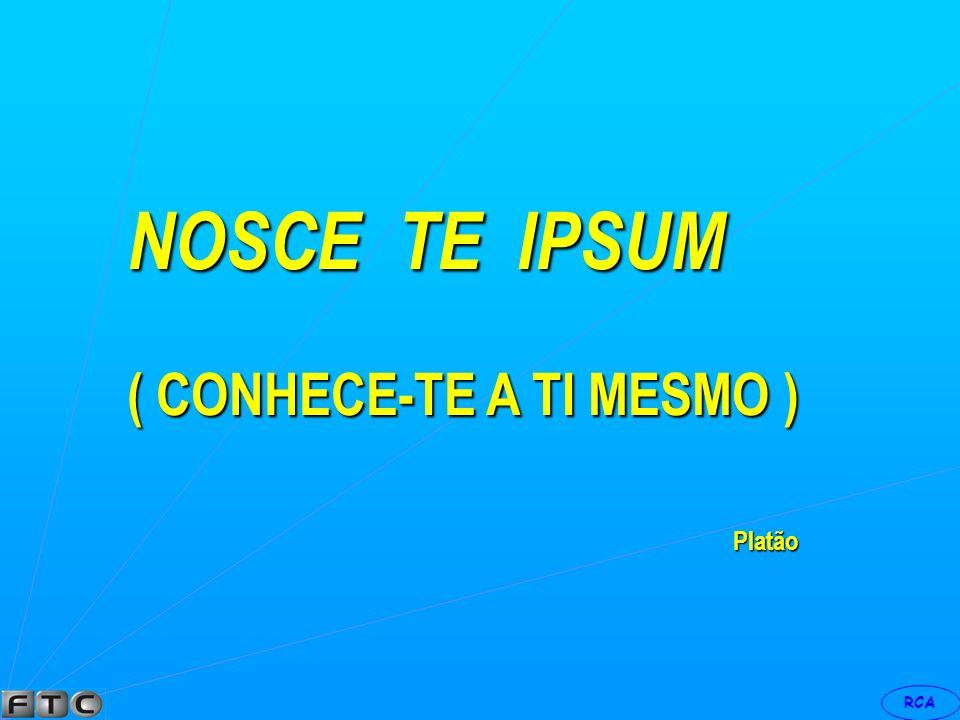 NOSCE TE IPSUM ( CONHECE-TE A TI MESMO ) Platão