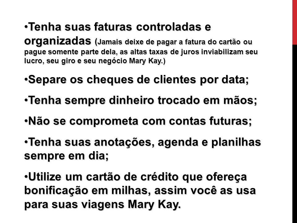 Tenha suas faturas controladas e organizadas (Jamais deixe de pagar a fatura do cartão ou pague somente parte dela, as altas taxas de juros inviabilizam seu lucro, seu giro e seu negócio Mary Kay.)