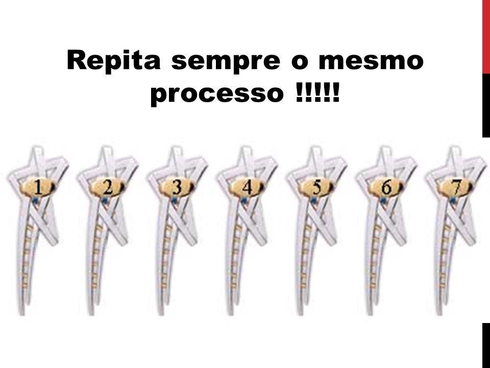 Repita sempre o mesmo processo !!!!!