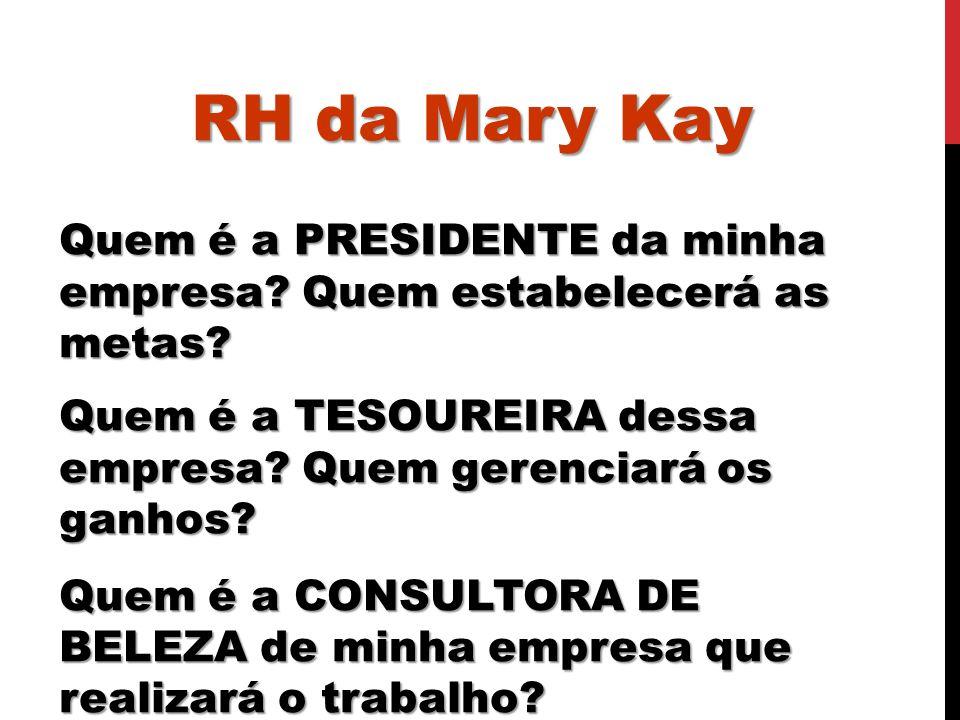 RH da Mary Kay RH da Mary Kay. Quem é a PRESIDENTE da minha empresa Quem estabelecerá as metas