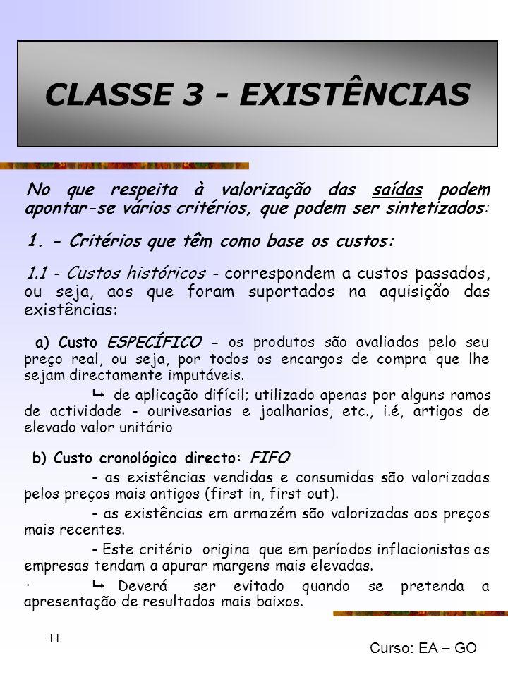 CLASSE 3 - EXISTÊNCIAS No que respeita à valorização das saídas podem apontar-se vários critérios, que podem ser sintetizados: