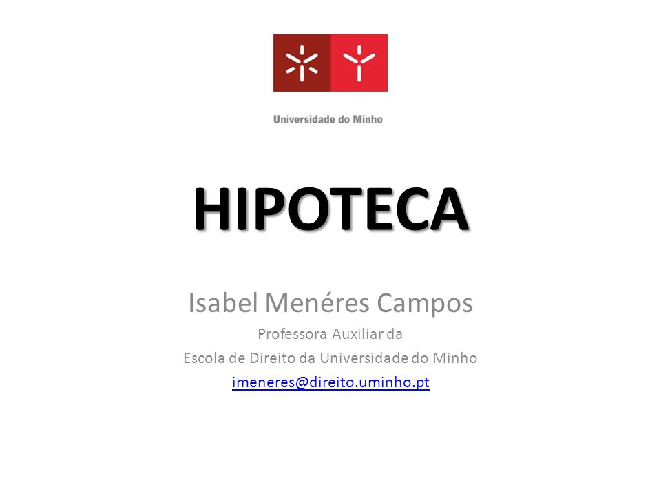 HIPOTECA Isabel Menéres Campos Professora Auxiliar da