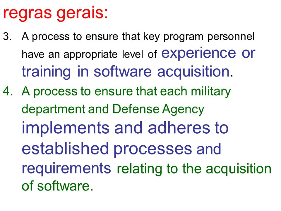regras gerais: A process to ensure that key program personnel have an appropriate level of experience or training in software acquisition.