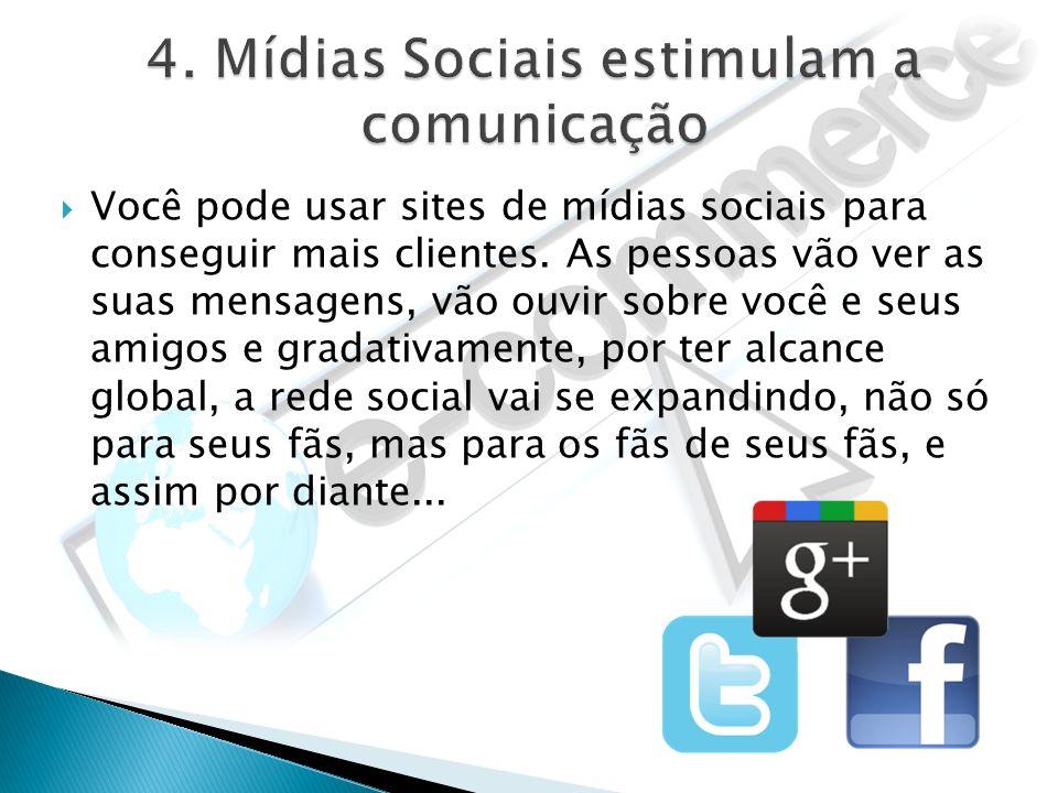 4. Mídias Sociais estimulam a comunicação