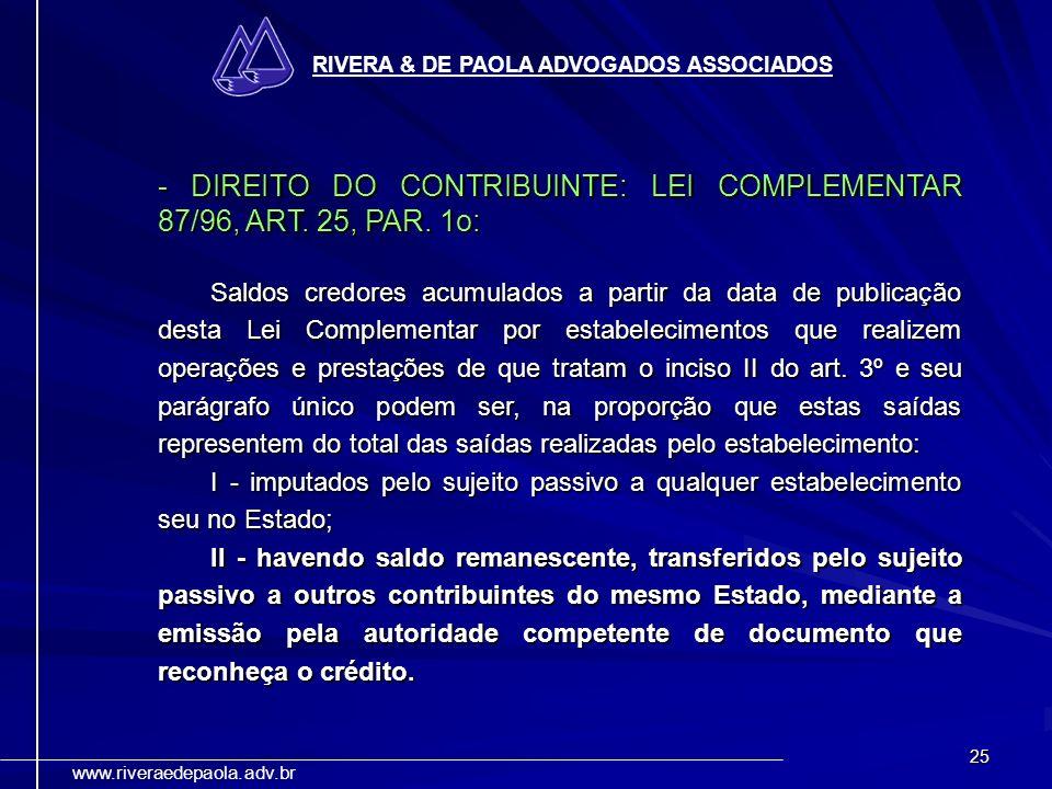 - DIREITO DO CONTRIBUINTE: LEI COMPLEMENTAR 87/96, ART. 25, PAR. 1o:
