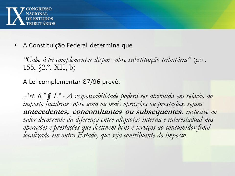 A Constituição Federal determina que Cabe à lei complementar dispor sobre substituição tributária (art.