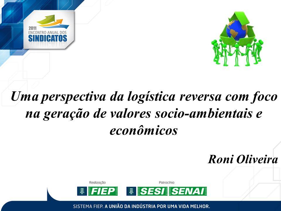 Uma perspectiva da logística reversa com foco na geração de valores socio-ambientais e econômicos
