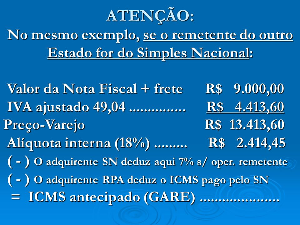 ATENÇÃO: No mesmo exemplo, se o remetente do outro Estado for do Simples Nacional: Valor da Nota Fiscal + frete R$ 9.000,00.