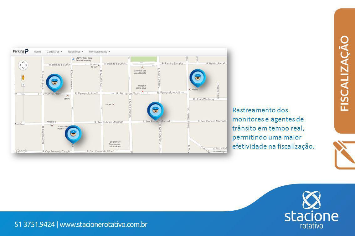 Rastreamento dos monitores e agentes de trânsito em tempo real, permitindo uma maior efetividade na fiscalização.