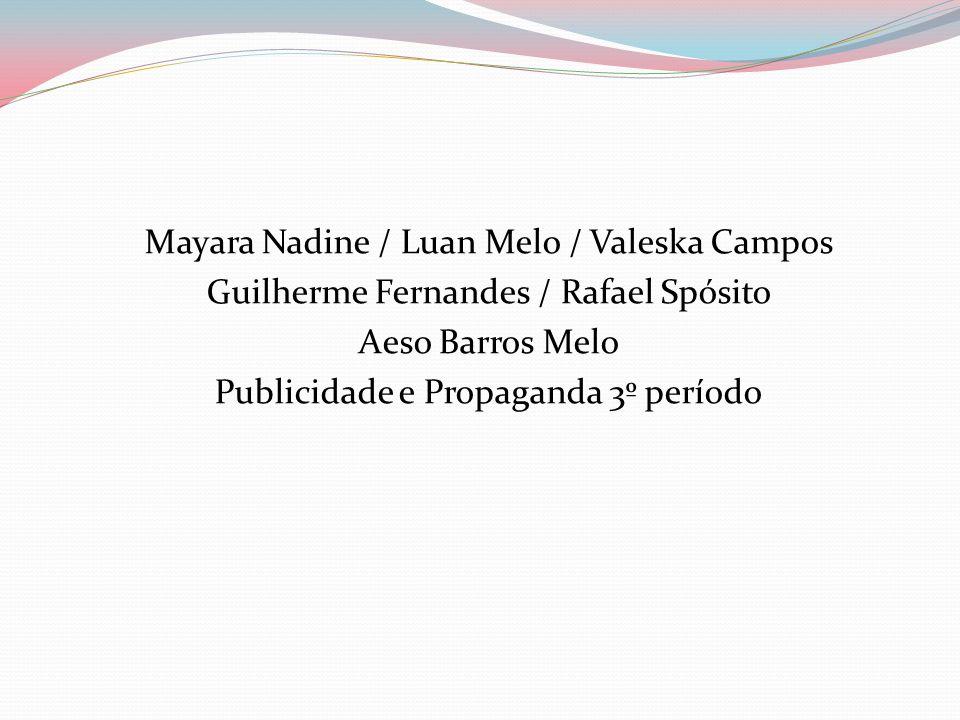 Mayara Nadine / Luan Melo / Valeska Campos Guilherme Fernandes / Rafael Spósito Aeso Barros Melo Publicidade e Propaganda 3º período