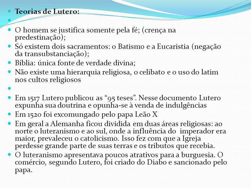 Teorias de Lutero: O homem se justifica somente pela fé; (crença na predestinação);