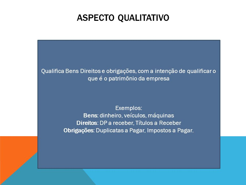 Aspecto Qualitativo Qualifica Bens Direitos e obrigações, com a intenção de qualificar o que é o patrimônio da empresa.