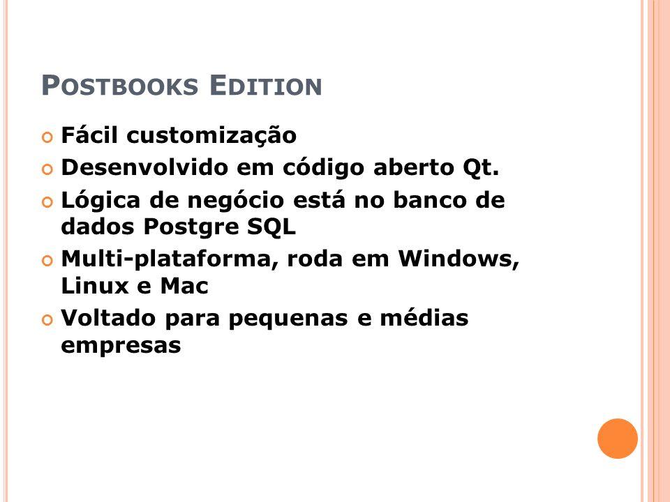Postbooks Edition Fácil customização Desenvolvido em código aberto Qt.