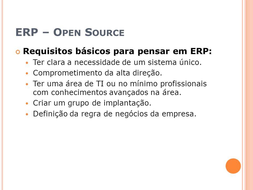 ERP – Open Source Requisitos básicos para pensar em ERP: