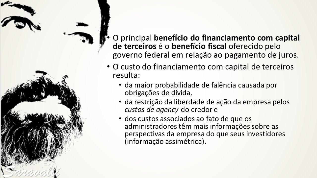 O custo do financiamento com capital de terceiros resulta: