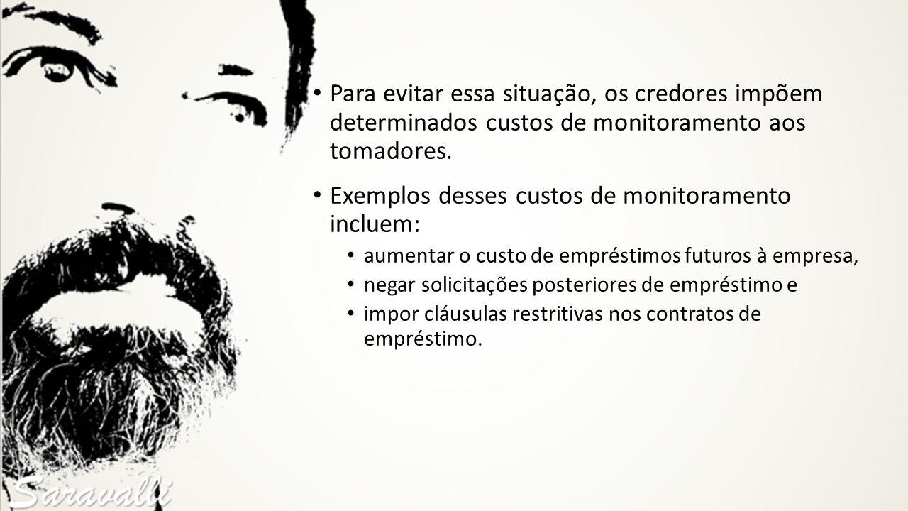 Exemplos desses custos de monitoramento incluem:
