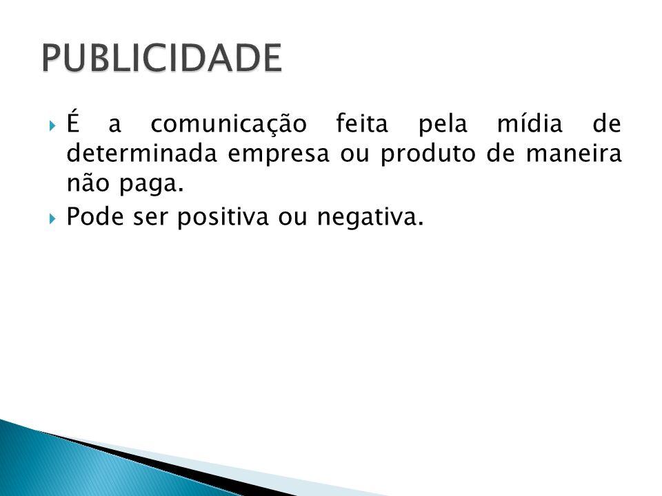 PUBLICIDADE É a comunicação feita pela mídia de determinada empresa ou produto de maneira não paga.