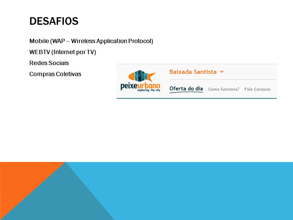 Desafios Mobile (WAP – Wireless Application Protocol) WEBTV (Internet por TV) Redes Sociais Compras Coletivas