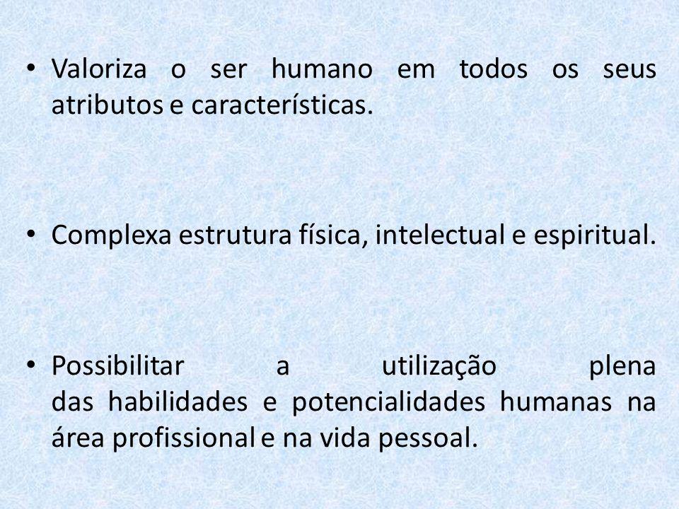 Valoriza o ser humano em todos os seus atributos e características.