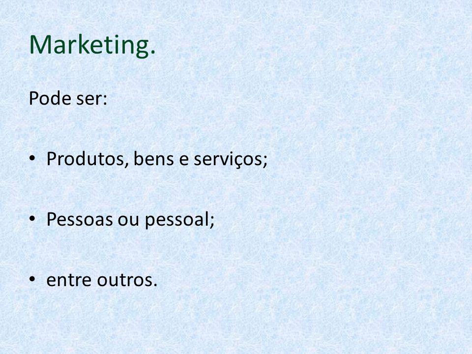 Marketing. Pode ser: Produtos, bens e serviços; Pessoas ou pessoal;