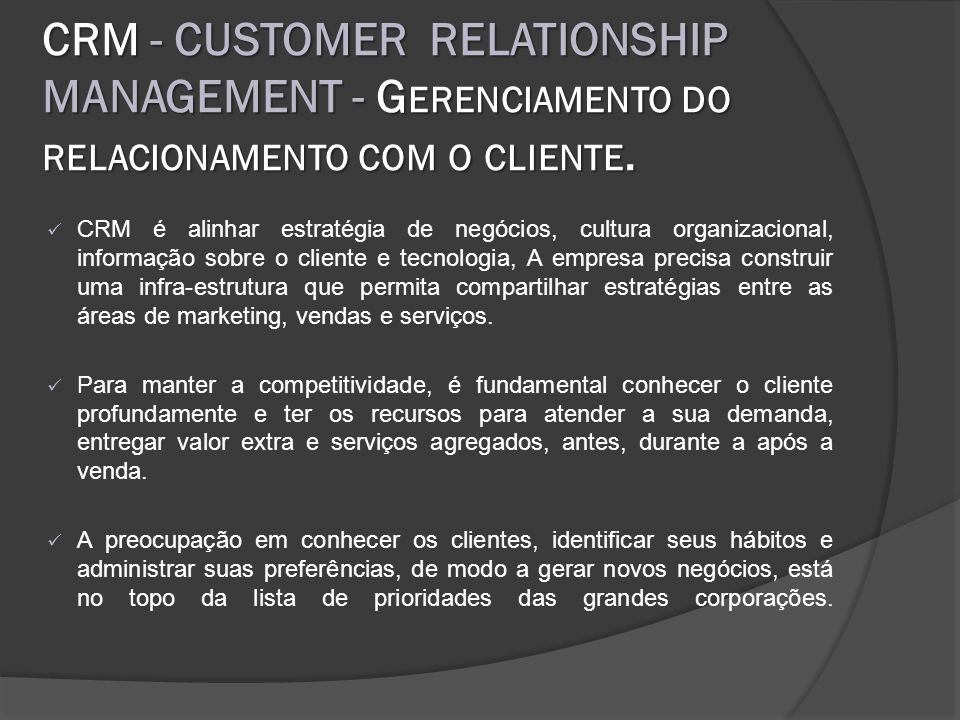 CRM - CUSTOMER RELATIONSHIP MANAGEMENT - Gerenciamento do relacionamento com o cliente.