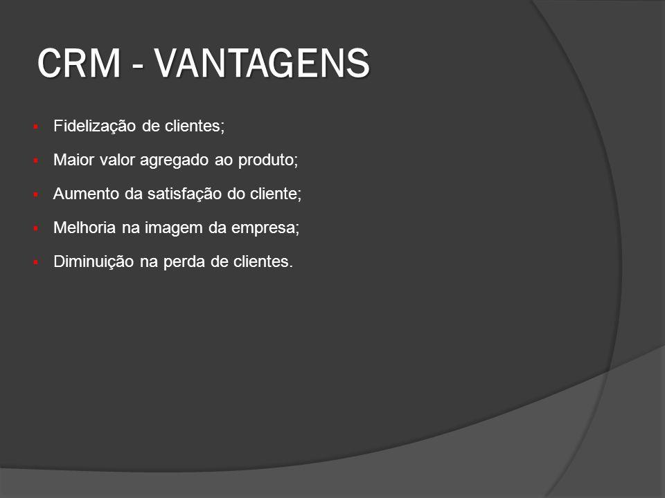 CRM - VANTAGENS Fidelização de clientes;