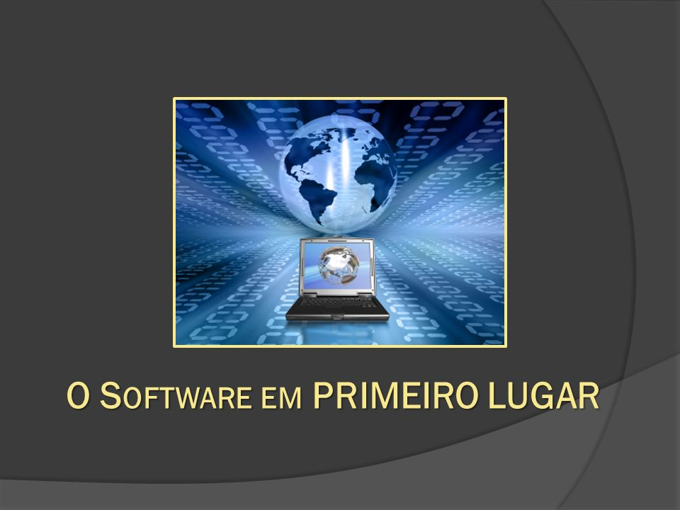O Software em PRIMEIRO LUGAR