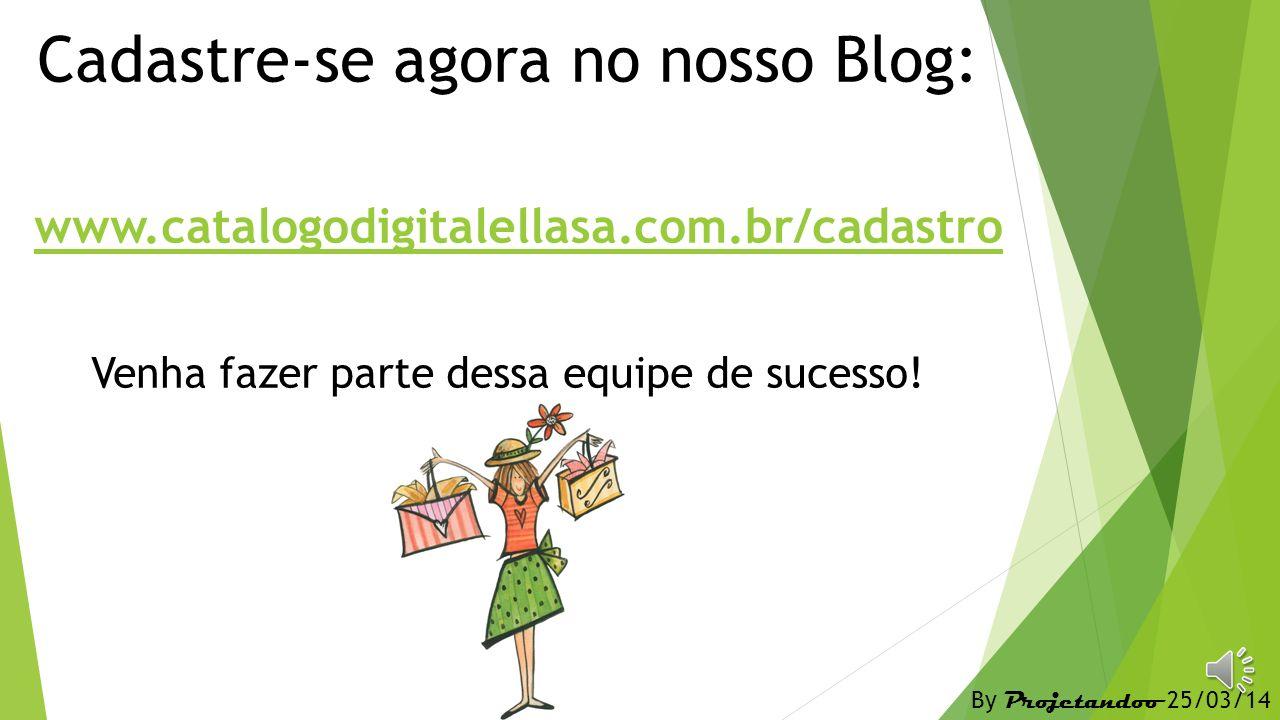 Cadastre-se agora no nosso Blog: www. catalogodigitalellasa. com
