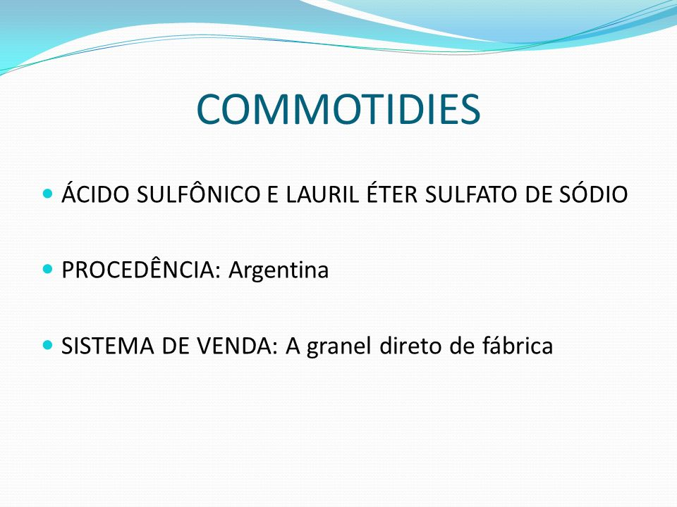 COMMOTIDIES ÁCIDO SULFÔNICO E LAURIL ÉTER SULFATO DE SÓDIO