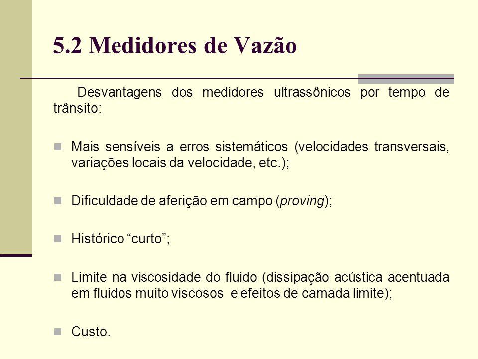 5.2 Medidores de Vazão Desvantagens dos medidores ultrassônicos por tempo de trânsito: