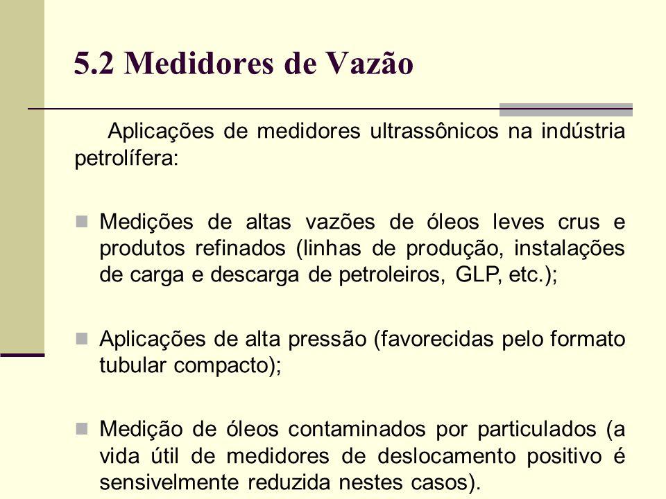 5.2 Medidores de Vazão Aplicações de medidores ultrassônicos na indústria petrolífera: